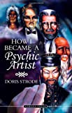 How I Became A Psychic Artist, Doris Strode, 184401889X