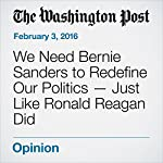 We Need Bernie Sanders to Redefine Our Politics — Just Like Ronald Reagan Did | Katrina vanden Heuvel