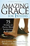 img - for Amazing Grace for Fathers: 75 Stories of Faith, Hope, Inspiration and Humor book / textbook / text book