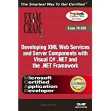 MCAD Developing XML Web Services and Server Components with Visual C#¿ .NET and the .NET Framework Exam Cram 2 (Exam Cram 70-320)