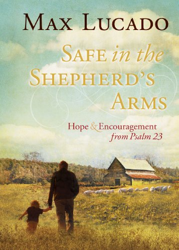 (Safe in the Shepherd's Arms: Hope and   Encouragement from Psalm 23)