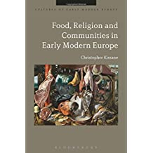 Food, Religion and Communities in Early Modern Europe (Cultures of Early Modern Europe)