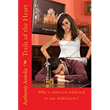 Trails of the Heart: Why is America Addicted to our Addictions? (The Road to Salvation Project Book 6)
