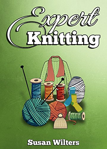 Knitting: Knitting for Experts. Learn How to Knit Great Looking Patterns by [Wilters, Susan]