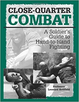 Close-quarter Combat: A Soldier???s Guide To Hand-To-Hand Fighting by Leonard Holifield (1997-05-01)