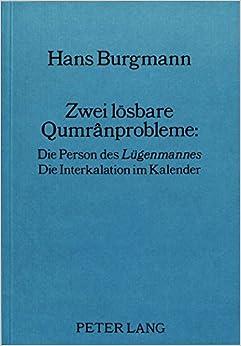 Zwei Loesbare Qumranprobleme: Die Person Des -Luegenmannes-. Die Interkalation Im Kalender