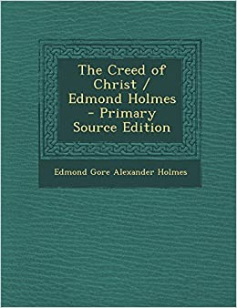 The Creed of Christ / Edmond Holmes - Primary Source Edition