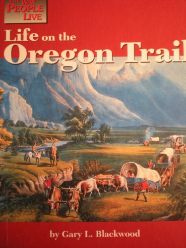 Life on the Oregon Trail (Way People Live)