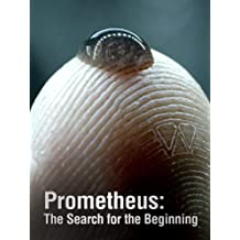 Prometheus: Prometheus: The Search for the Beginning