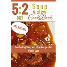 5:2 diet Soup and Stew Cookbook: Comforting Soup and Stew Recipes for Weight Loss. 100, 200, 300 Calories