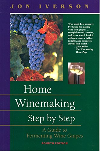 Home Winemaking Step - Home Winemaking Step by Step: A Guide to Fermenting Wine Grapes