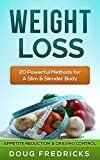 WEIGHT LOSS: APPETITE Reduction & CRAVING Control - 20 Powerful Methods for A Slim & Slender Body! (Fat Loss, Weight Loss Books)