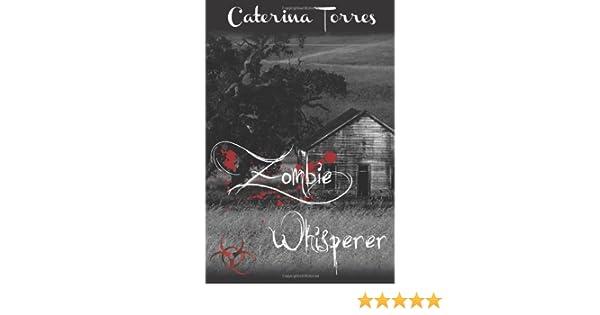Zombie Whisperer: Caterina D Torres: 9781470101541: Amazon
