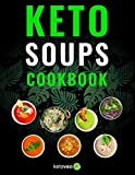 Keto Soups Cookbook: Healthy And Delicious Low Carb Soup Ketogenic Diet Recipes Cookbook