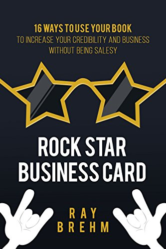 Rock Star Business Card: 16 Ways to Use A Book To Increase Your Credibility And Business Without being salesy (Business Star Card)