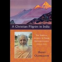 A Christian Pilgrim in India: The Spiritual Journey of Swami Abhishiktananda (Henri Le Saux) (Perennial Philosophy Series)