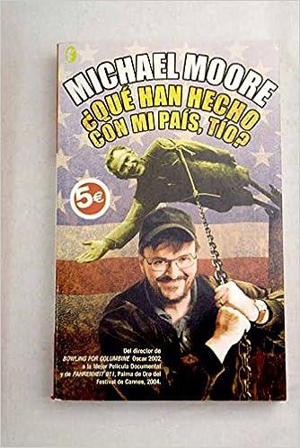 Que Han Hecho Con Mi Pais Tio Byblos: Michael Moore: 9788466621298: Amazon.com: Books
