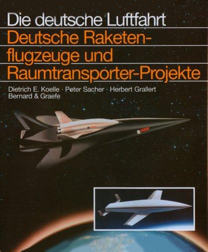 Deutsche Raketenflugzeuge und Raumflugzeug-Projekte (Die deutsche Luftfahrt)