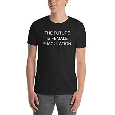 26d80afd The Future is Female Ejaculation Shirt. Black and White Soft Grunge Feminist  Quote T-