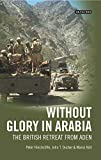 Without Glory in Arabia: The British Retreat from