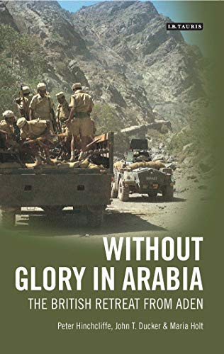 Without Glory in Arabia: The British Retreat from Aden (International Library of Colonial History)