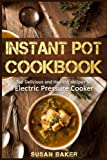 Instant Pot Cookbook: Top Delicious and Healthy recipes for Electric Pressure Cooker