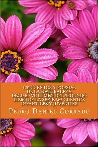 Cuentos y Poesias de la Naturaleza - Decimo Volumen: 365 Cuentos Infantiles y Juveniles (Spanish Edition): Mr. Pedro Daniel Corrado: 9781492981404: ...
