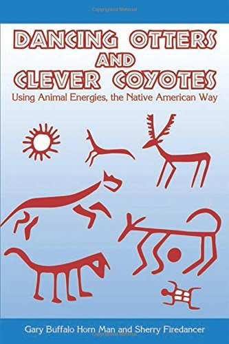 2009 Buffalo Horn - Dancing Otters and Clever Coyotes: Using??Animal??Energies, the Native American Way by Gary Buffalo Horn Man (2009-08-26)