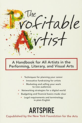 The Profitable Artist: A Handbook for All Artists in the Performing, Literary, and Visual Arts by Skyhorse Publishing