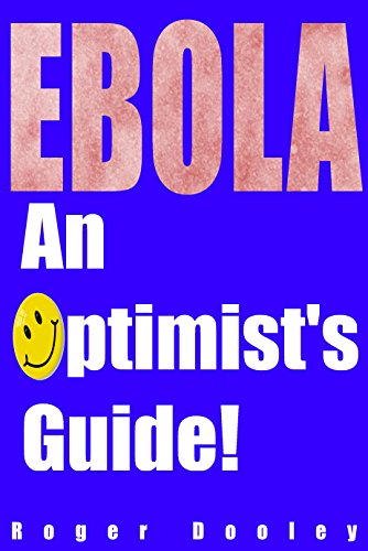 Ebola: An Optimist's Guide: Ebola news coverage and how to cope with the related stress. (Ebola Pandemic) (English Edition)