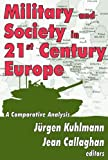 Military and Society in 21st Century Europe : A Comparative Analysis, , 1412818273
