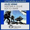 Ventimila leghe sotto i mari Hörbuch von Jules Verne Gesprochen von: Moro Silo