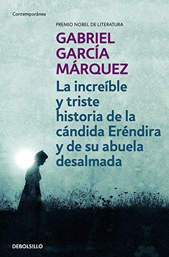 La increíble y triste historia de la cándida Eréndira y de su abuela desalmada (CONTEMPORANEA) Gabriel Garcia Marquez
