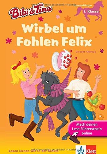 Bibi & Tina - Wirbel um Fohlen Felix:  Leseanfänger - 1. Klasse ab 6 Jahren (Lesen lernen mit Bibi und Tina)