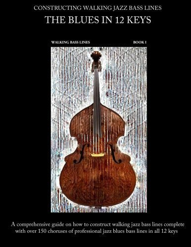 Walking Blues Bass (Constructing Walking Jazz Bass Lines, Book 1: Walking Bass Lines- The Blues in 12 Keys Upright Bass and Electric Bass Method by Steven Mooney (2010-09-23))