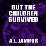 But the Children Survived | A. l. Jambor