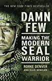 Front cover for the book Damn Few: Making the Modern SEAL Warrior by Rorke Denver