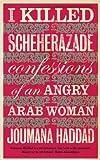 I Killed Scheherazade, Jumanah Sallum Haddad, 0863564275