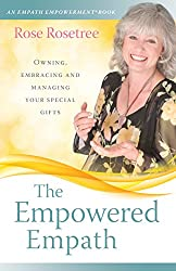 The Empowered Empath: Owning, Embracing, and Managing Your Special Gifts (An Empath Empowerment Book) (Series Book 3)