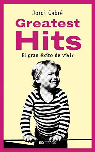 Greatest hits: El gran éxito de vivir