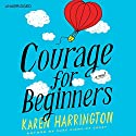 Courage for Beginners Audiobook by Karen Harrington Narrated by Casey Holloway