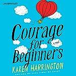 Courage for Beginners | Karen Harrington