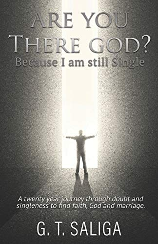 Are you there God? Because I am still single.: A twenty year journey through doubt and singleness to find faith, God and marriage.