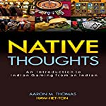 An Introduction to Indian Gaming from an Indian: Native Thoughts   Aaron M. Thomas