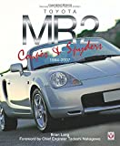 Toyota MR2 Coupe & Spyders 1984-2007: Revised & updated Second Edition