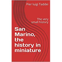 San Marino, the history in miniature: The very small history