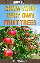 How To Grow Your Very Own Fruit Trees (How To eBooks Book 39)