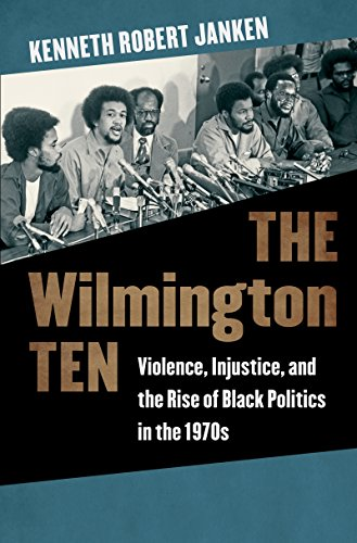 The Wilmington Ten: Violence, Injustice, and the Rise of Black Politics in the 1970s