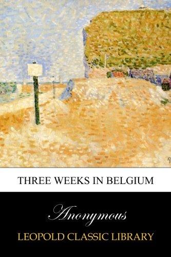 Read Online Three weeks in Belgium pdf epub