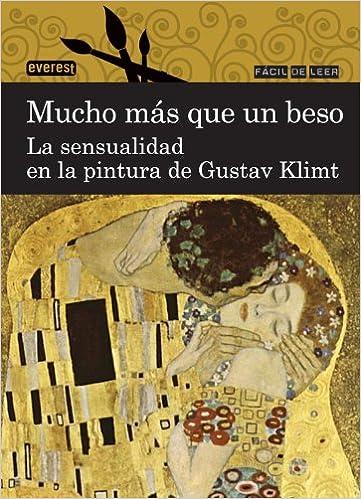 Mucho más que un beso. La sensualidad en la pintura de Gustav Klimt Fácil de leer: Amazon.es: Everest: Libros